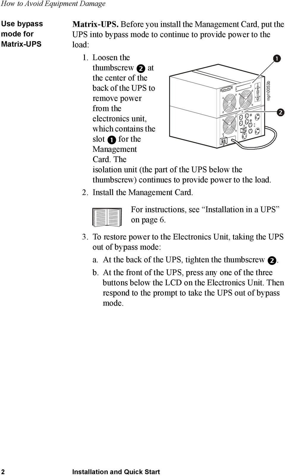 The isolation unit (the part of the UPS below the thumbscrew) continues to provide power to the load. 2. Install the Management Card. For instructions, see Installation in a UPS on page 6. 3.
