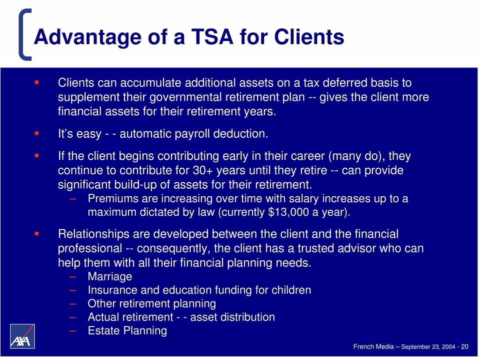 If the client begins contributing early in their career (many do), they continue to contribute for 30+ years until they retire -- can provide significant build-up of assets for their retirement.