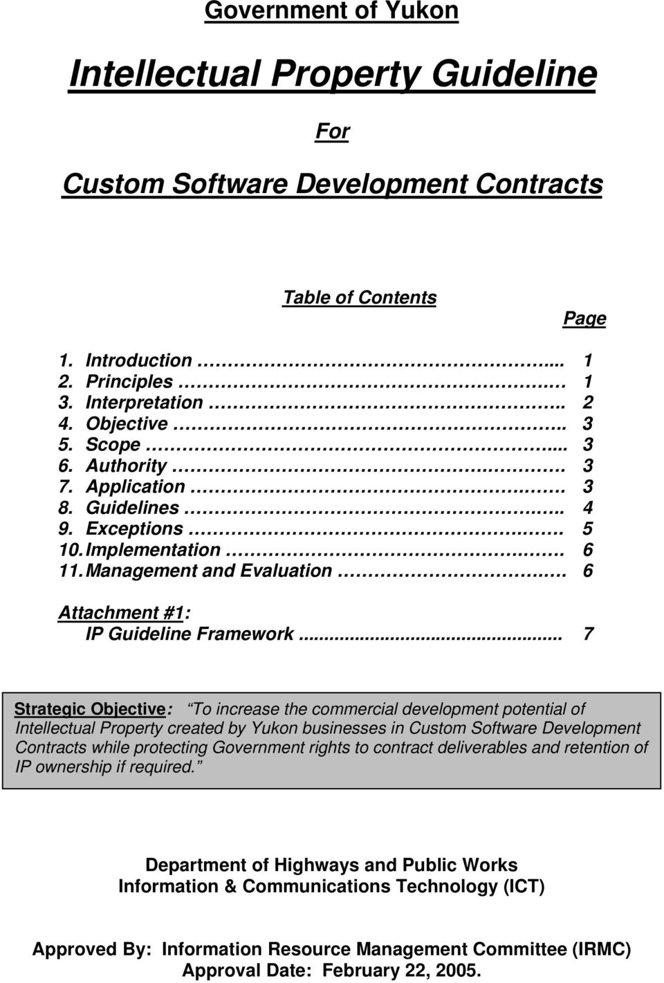 .. 7 Strategic Objective: To increase the commercial development potential of Intellectual Property created by Yukon businesses in Custom Software Development Contracts while protecting Government