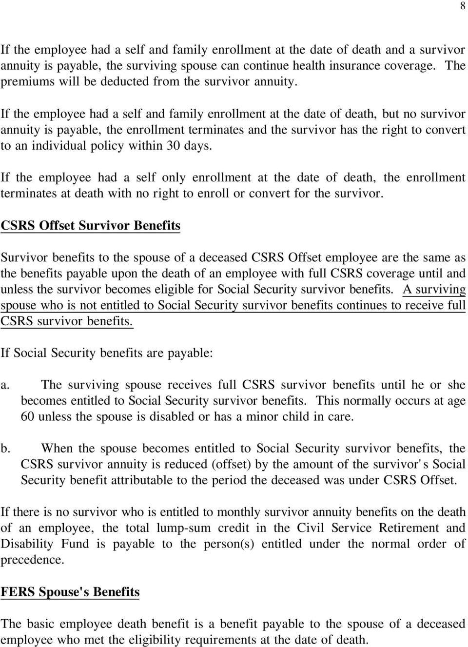 If the employee had a self and family enrollment at the date of death, but no survivor annuity is payable, the enrollment terminates and the survivor has the right to convert to an individual policy