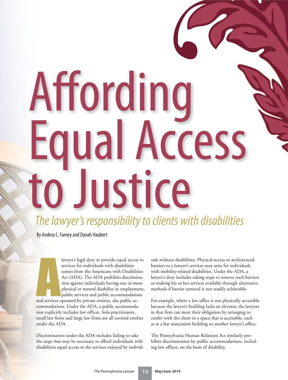 The ADA prohibits discrimination against individuals having one or more physical or mental disability in employment, public services and public accommodations and services operated by private