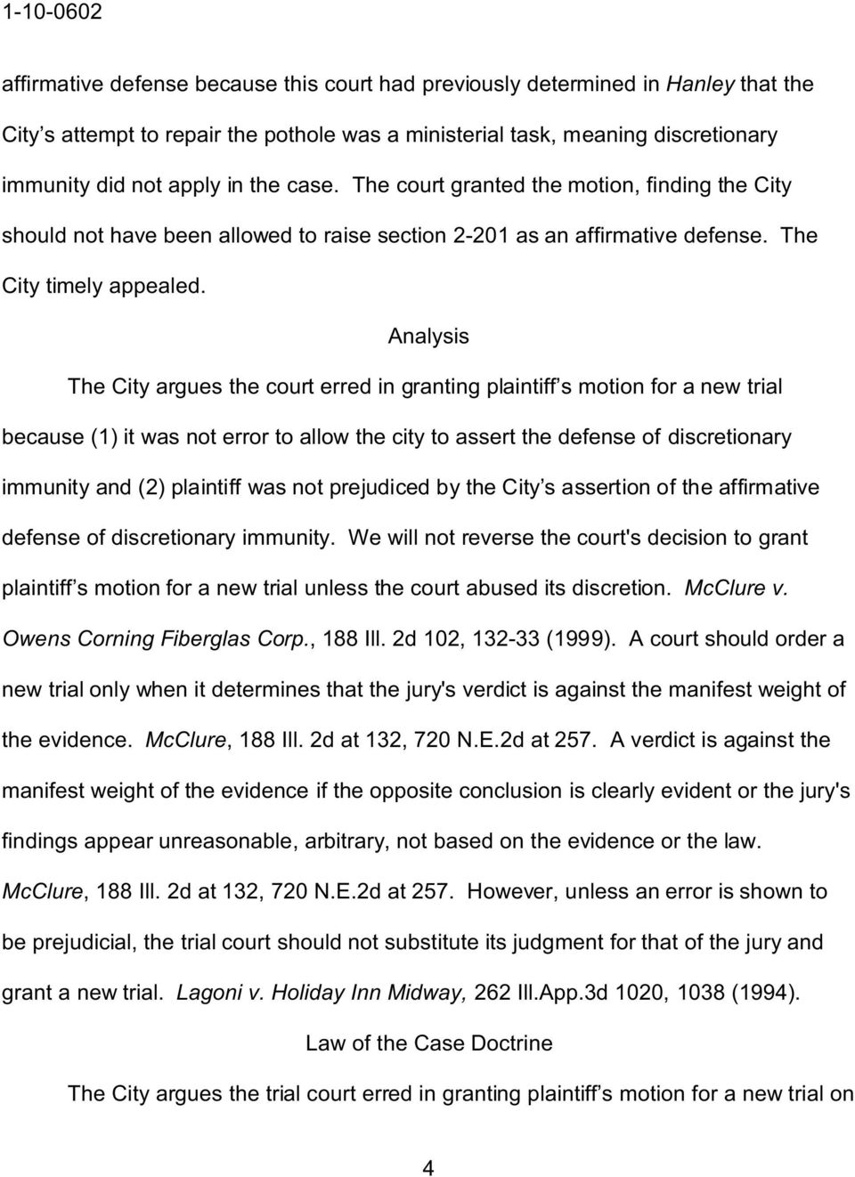 Analysis The City argues the court erred in granting plaintiff s motion for a new trial because (1 it was not error to allow the city to assert the defense of discretionary immunity and (2 plaintiff