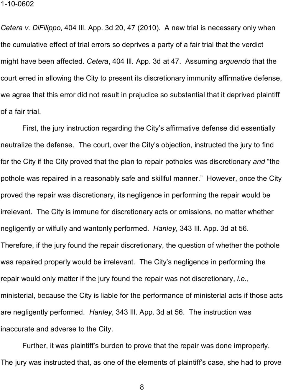 Assuming arguendo that the court erred in allowing the City to present its discretionary immunity affirmative defense, we agree that this error did not result in prejudice so substantial that it