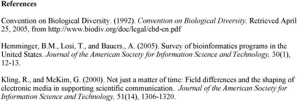 Journal of the American Society for Information Science and Technology, 30(1), 12-13. Kling, R., and McKim, G. (2000).