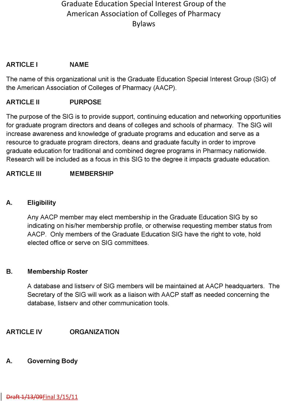 ARTICLE II PURPOSE The purpose of the SIG is to provide support, continuing education and networking opportunities for graduate program directors and deans of colleges and schools of pharmacy.