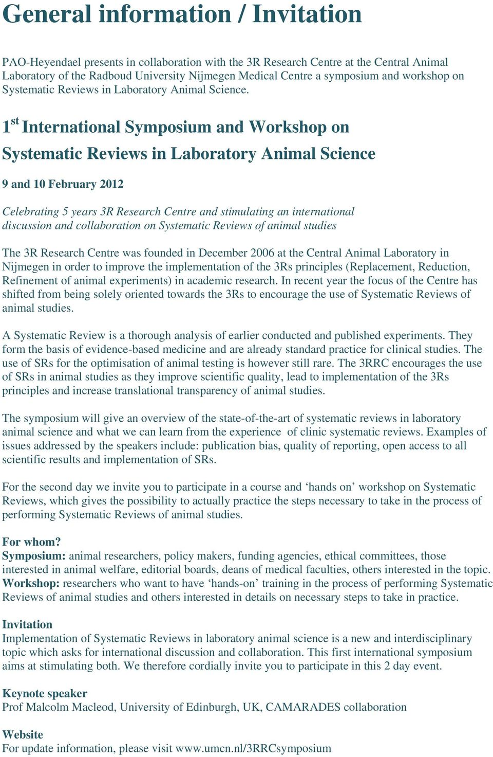 1 st International Symposium and Workshop on Systematic Reviews in Laboratory Animal Science 9 and 10 February 2012 Celebrating 5 years 3R Research Centre and stimulating an international discussion