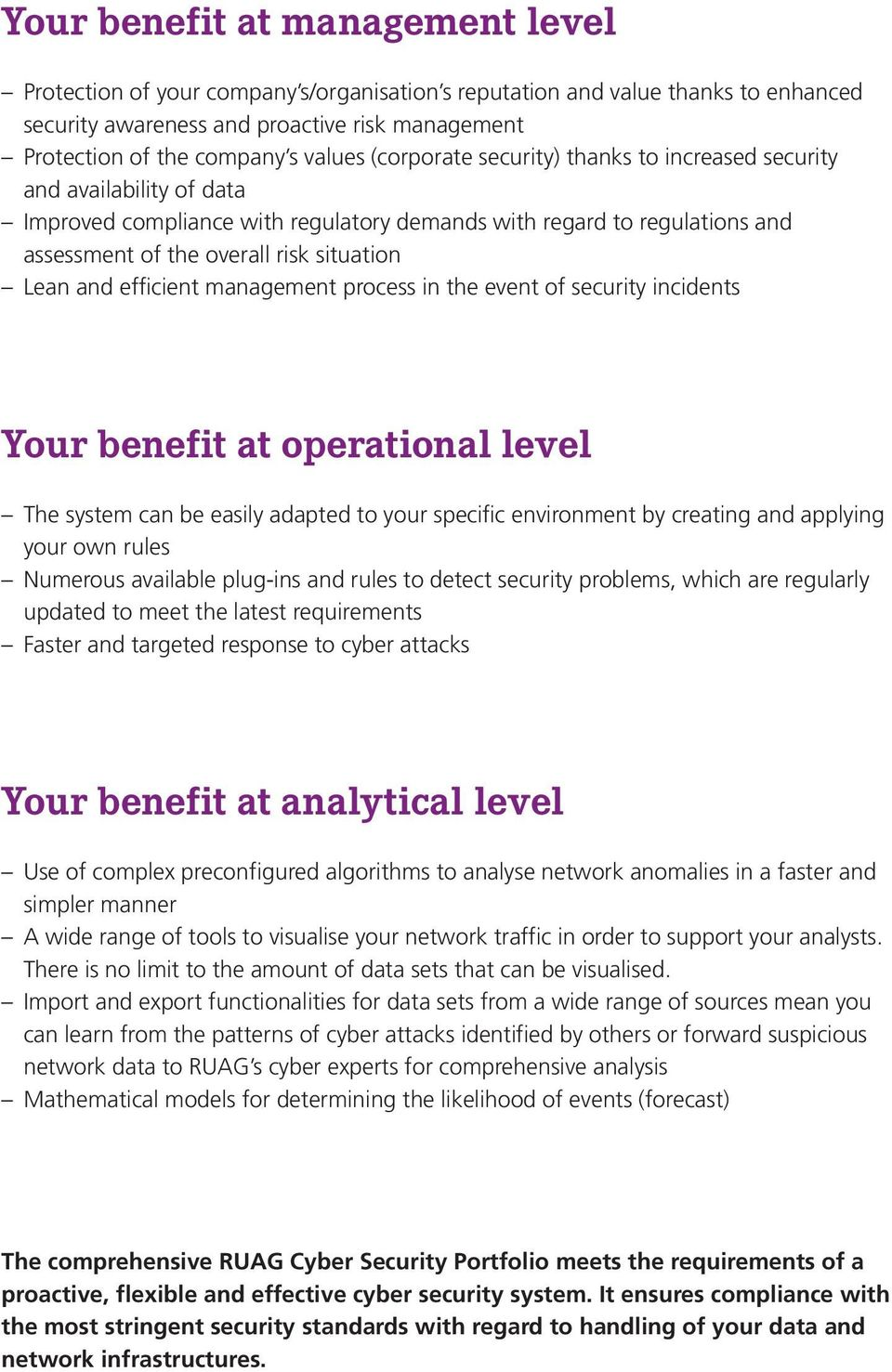 Lean and efficient management process in the event of security incidents Your benefit at operational level The system can be easily adapted to your specific environment by creating and applying your