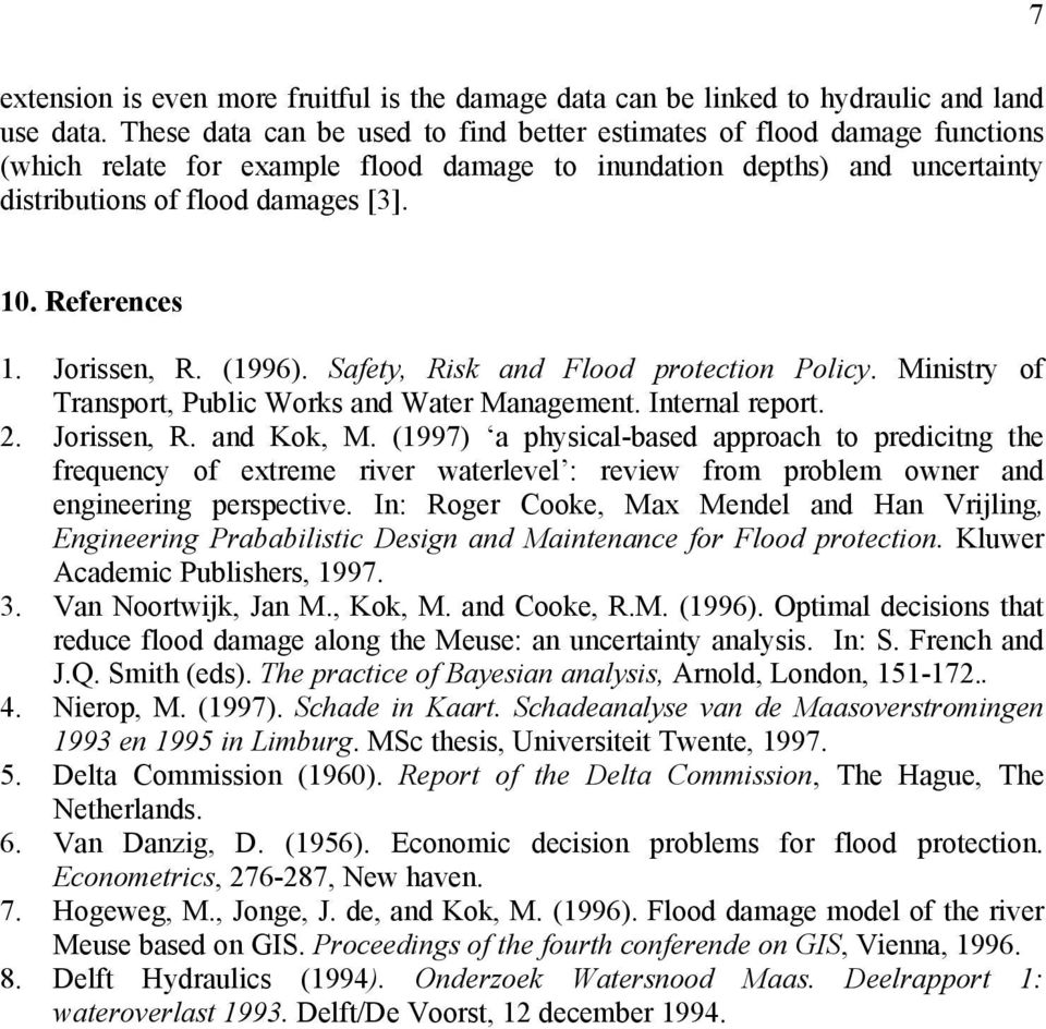 References 1. Jorissen, R. (1996). Safety, Risk and Flood protection Policy. Ministry of Transport, Public Works and Water Management. Internal report. 2. Jorissen, R. and Kok, M.
