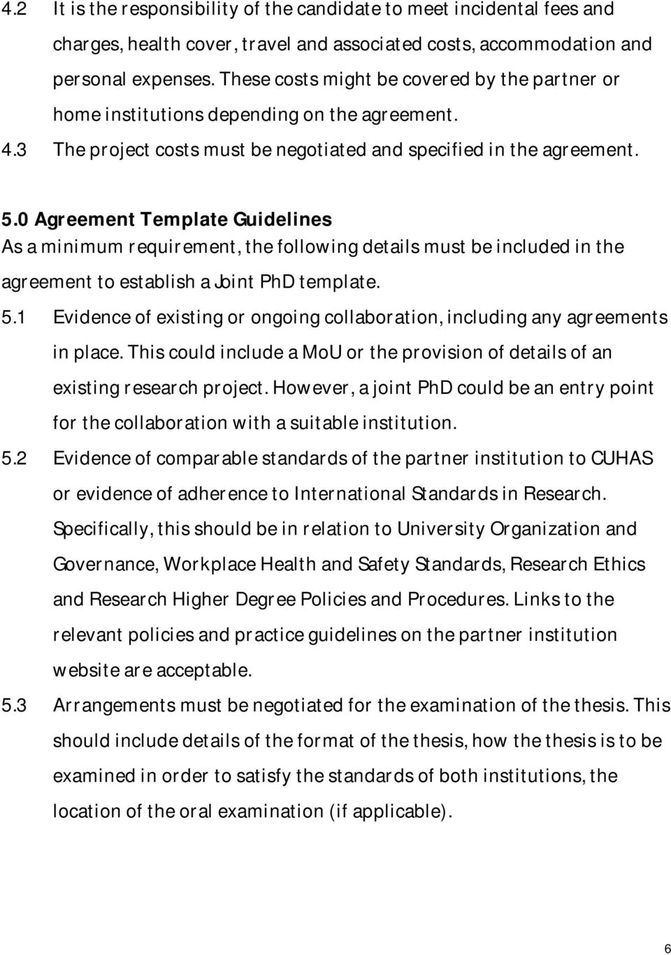 0 Agreement Template Guidelines As a minimum requirement, the following details must be included in the agreement to establish a Joint PhD template. 5.