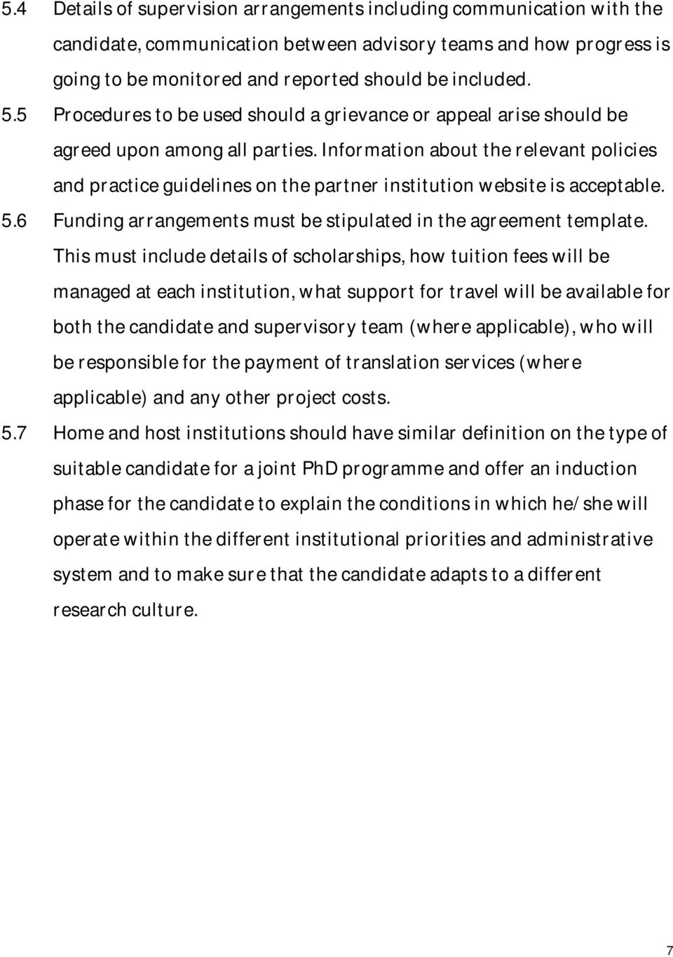 Information about the relevant policies and practice guidelines on the partner institution website is acceptable. 5.6 Funding arrangements must be stipulated in the agreement template.