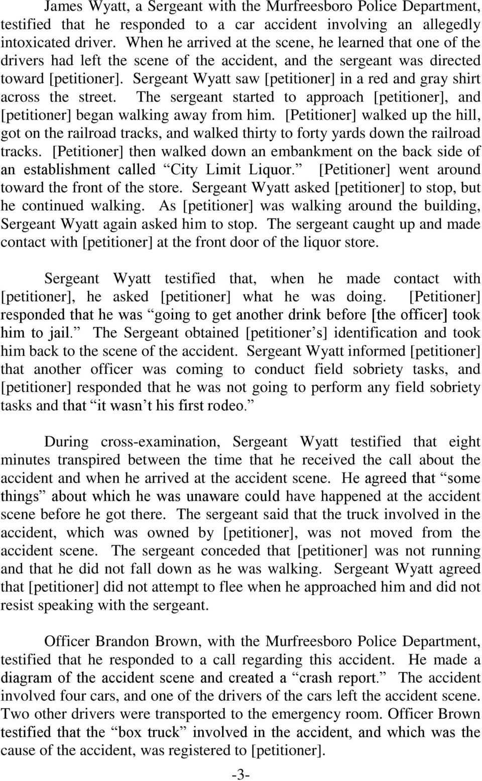 Sergeant Wyatt saw [petitioner] in a red and gray shirt across the street. The sergeant started to approach [petitioner], and [petitioner] began walking away from him.