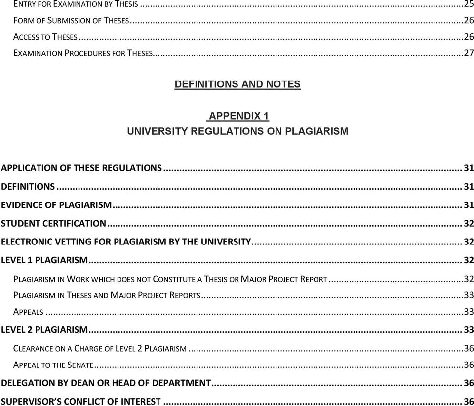 .. 32 ELECTRONIC VETTING FOR PLAGIARISM BY THE UNIVERSITY... 32 LEVEL 1 PLAGIARISM... 32 PLAGIARISM IN WORK WHICH DOES NOT CONSTITUTE A THESIS OR MAJOR PROJECT REPORT.