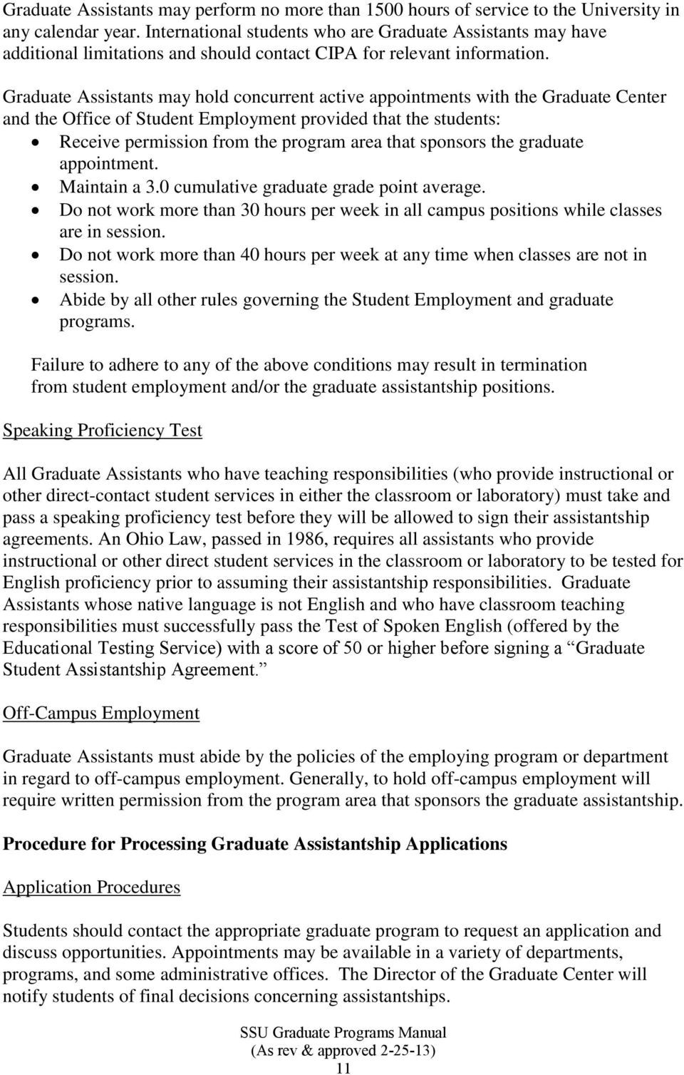 Graduate Assistants may hold concurrent active appointments with the Graduate Center and the Office of Student Employment provided that the students: Receive permission from the program area that