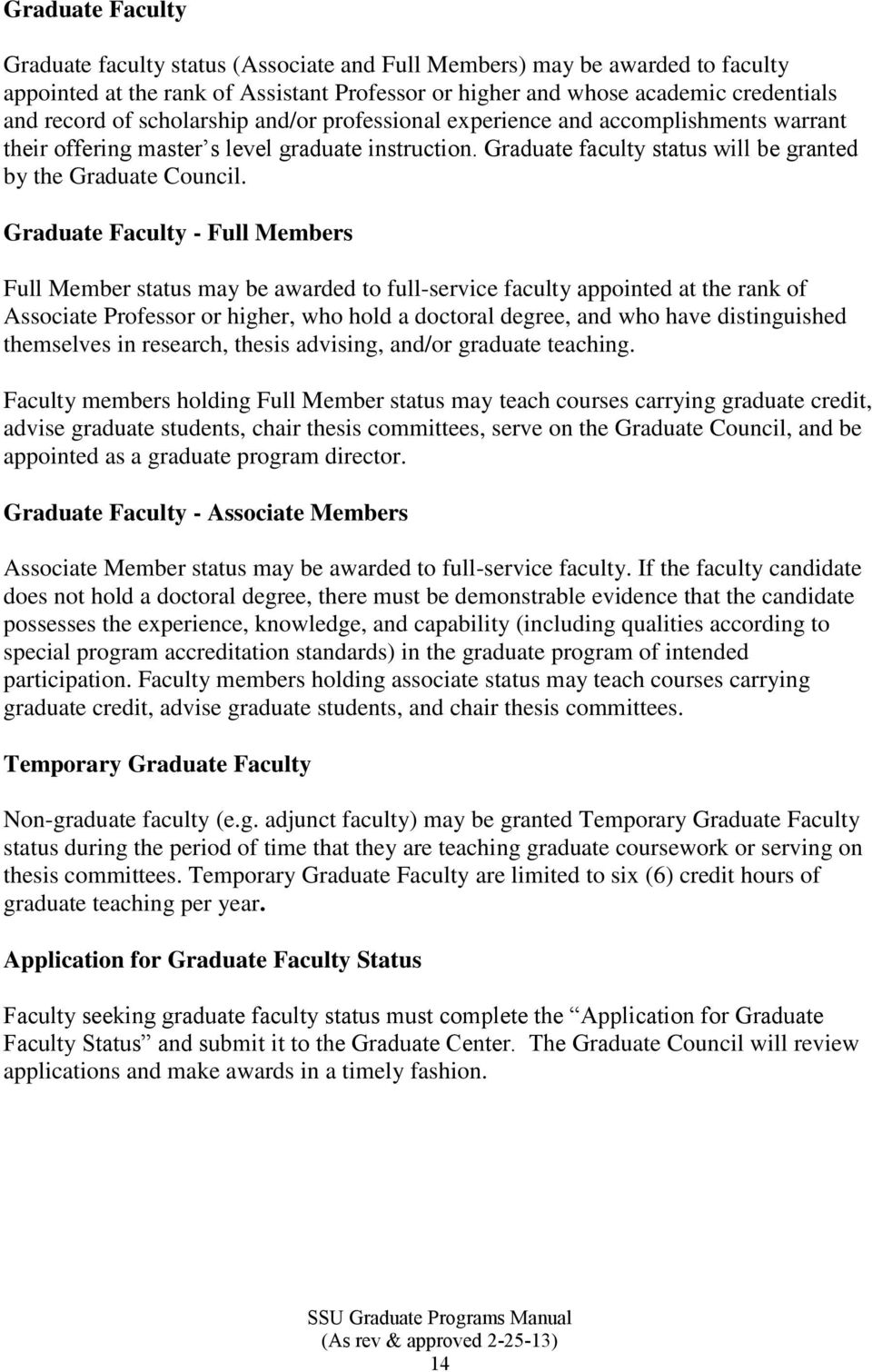 Graduate Faculty - Full Members Full Member status may be awarded to full-service faculty appointed at the rank of Associate Professor or higher, who hold a doctoral degree, and who have
