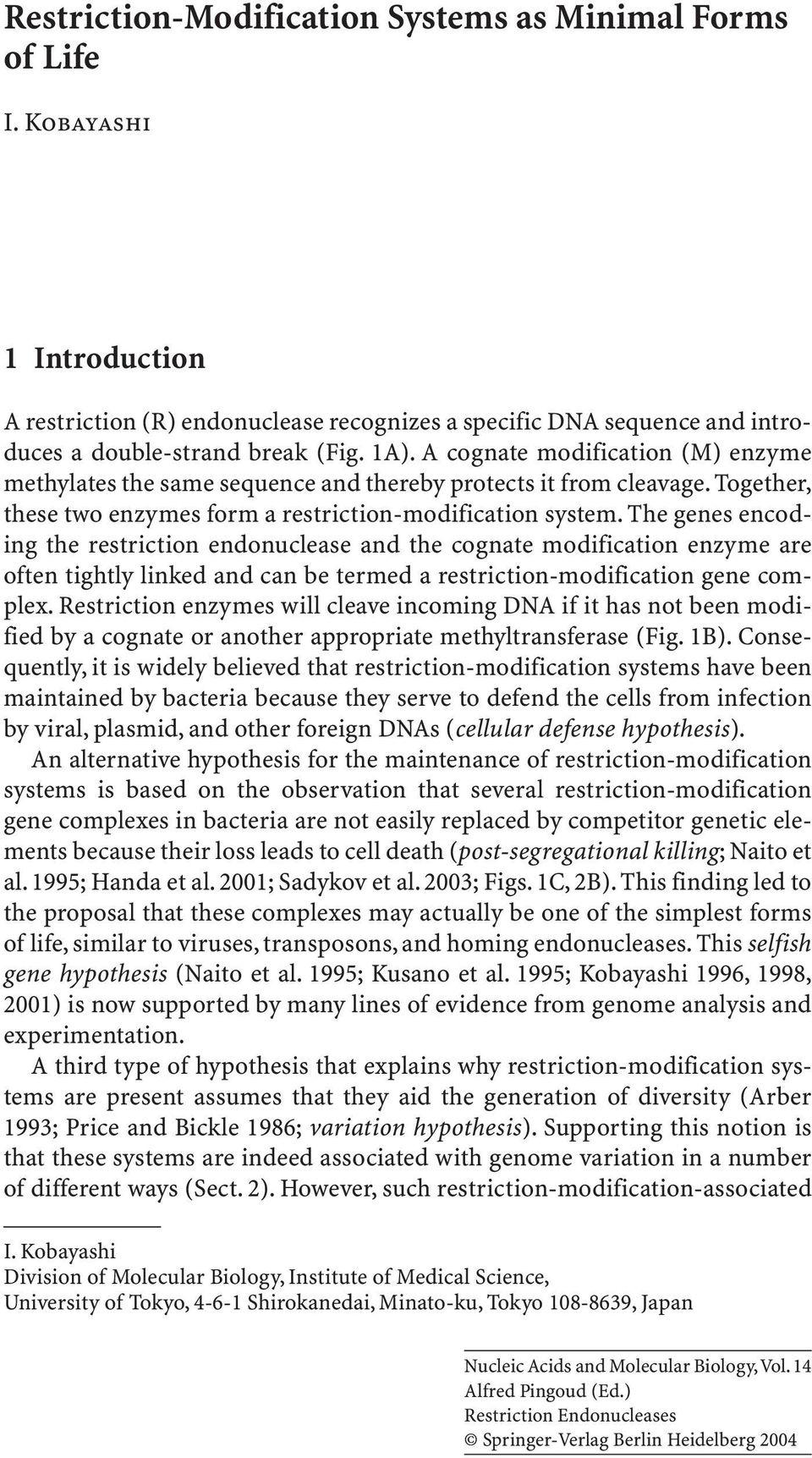 The genes encoding the restriction endonuclease and the cognate modification enzyme are often tightly linked and can be termed a restriction-modification gene complex.