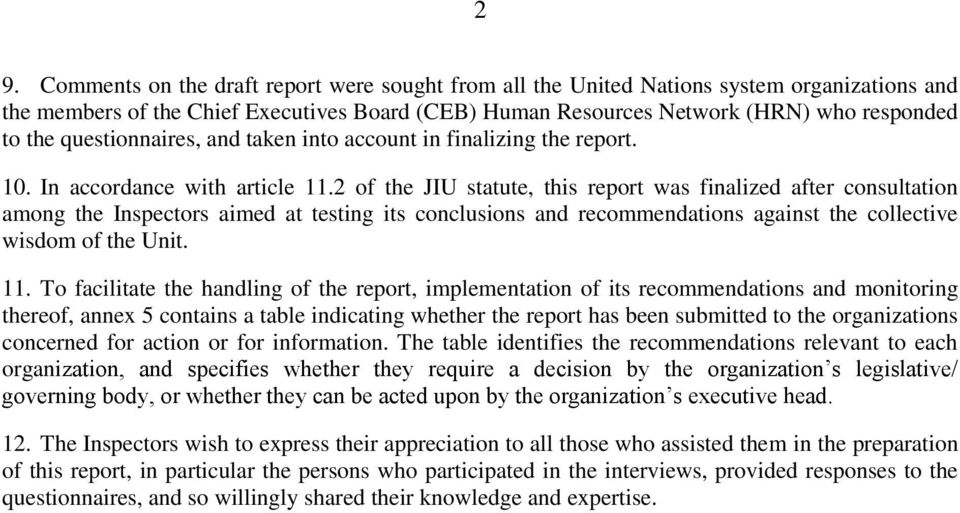 2 of the JIU statute, this report was finalized after consultation among the Inspectors aimed at testing its conclusions and recommendations against the collective wisdom of the Unit. 11.