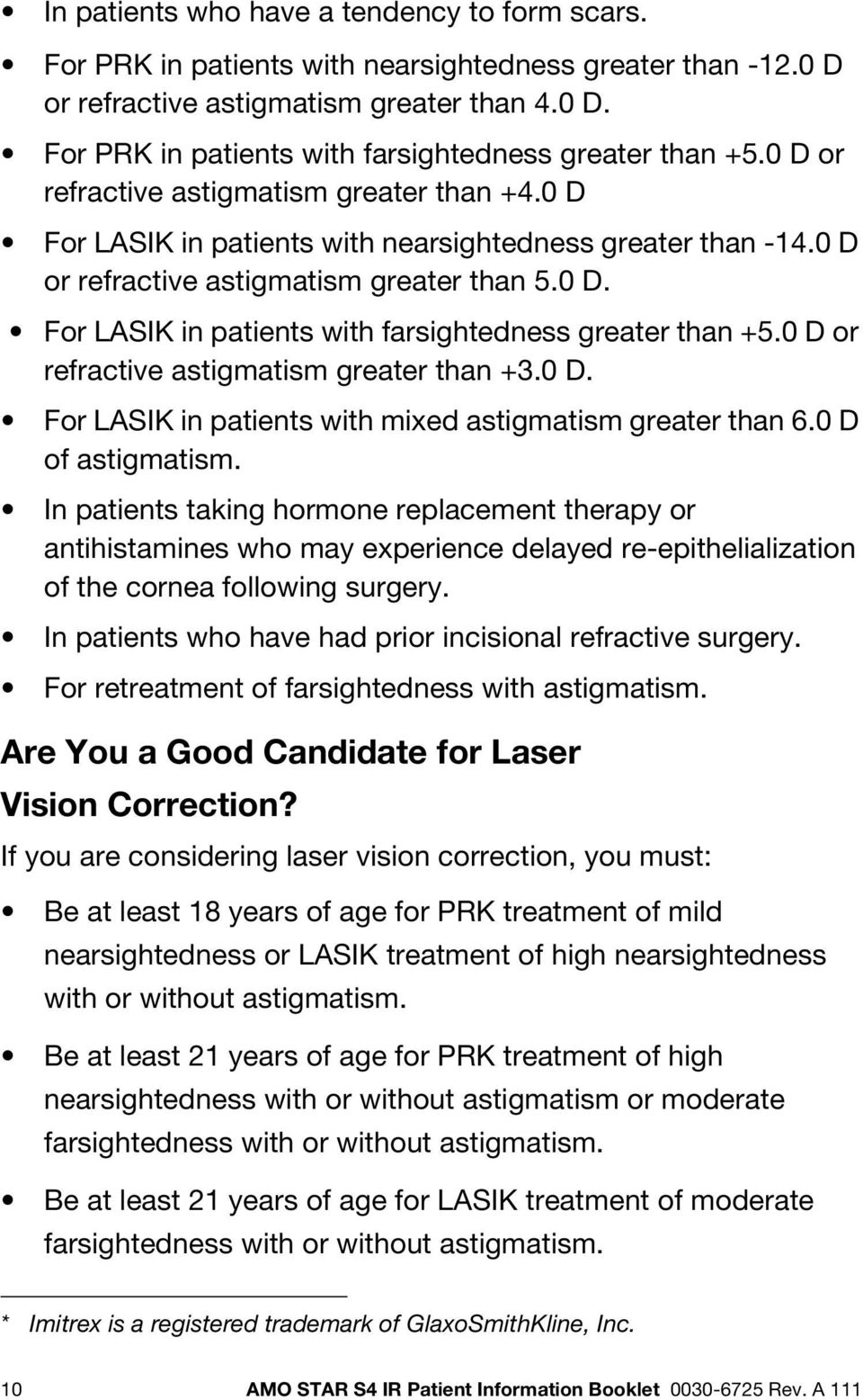 0 D or refractive astigmatism greater than +3.0 D. For LASIK in patients with mixed astigmatism greater than 6.0 D of astigmatism.