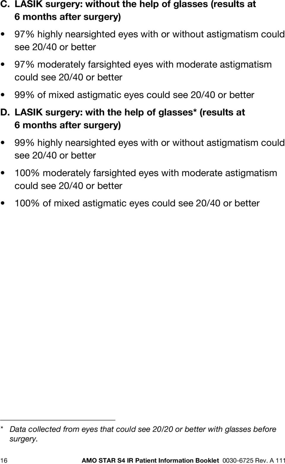 LASIK surgery: with the help of glasses* (results at 6 months after surgery) 99% highly nearsighted eyes with or without astigmatism could see 20/40 or better 100% moderately farsighted