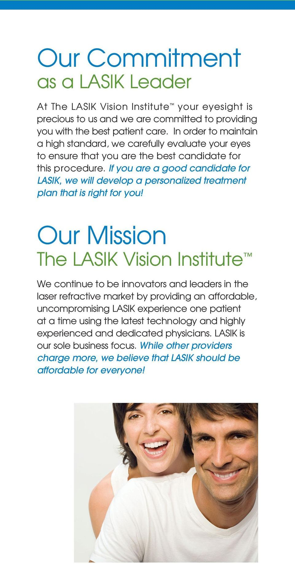 If you are a good candidate for LASIK, we will develop a personalized treatment plan that is right for you!