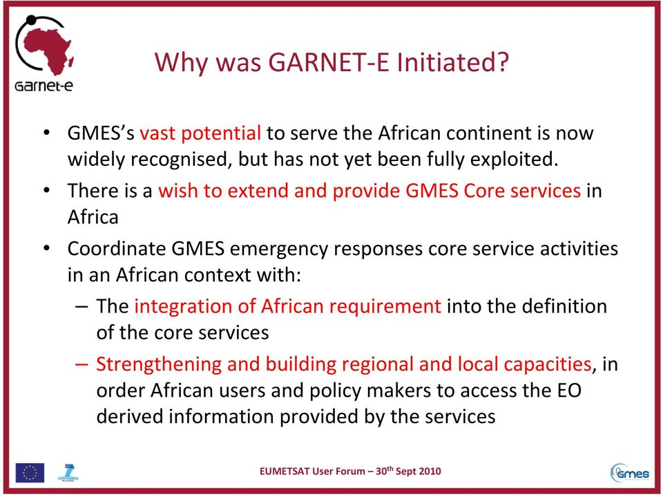 There is awish to extend and provide GMES Core services in Africa Coordinate GMES emergency responses core service activities in an