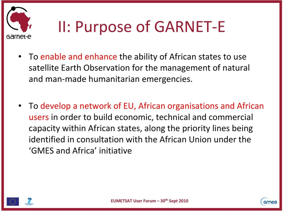 To develop a network of EU, African organisations and African users in order to build economic, technical and