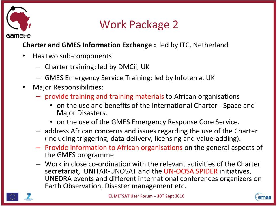 on the use of the GMES Emergency Response Core Service. address African concerns and issues regarding the use of the Charter (including triggering, data delivery, licensing and value-adding).