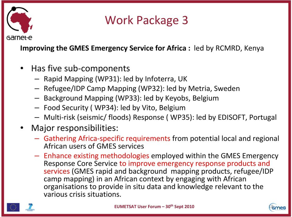 Gathering Africa-specific requirementsfrom potential local and regional African users of GMES services Enhance existing methodologies employed within thegmes Emergency Response Core Serviceto improve