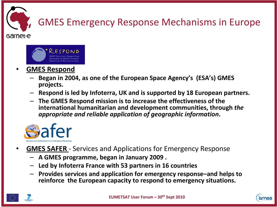 The GMES Respond mission is to increase the effectiveness of the international humanitarian and development communities, through the appropriate and reliable application of