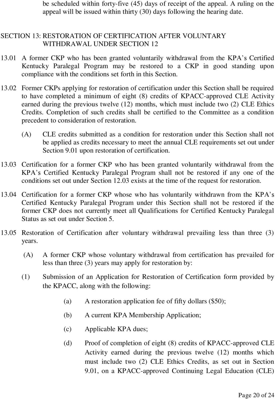 01 A former CKP who has been granted voluntarily withdrawal from the KPA s Certified Kentucky Paralegal Program may be restored to a CKP in good standing upon compliance with the conditions set forth