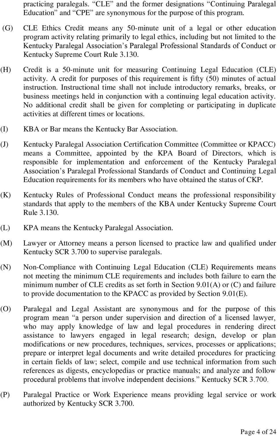 Kentucky Paralegal Association s Paralegal Professional Standards of Conduct or Kentucky Supreme Court Rule 3.130. Credit is a 50-minute unit for measuring Continuing Legal Education (CLE) activity.
