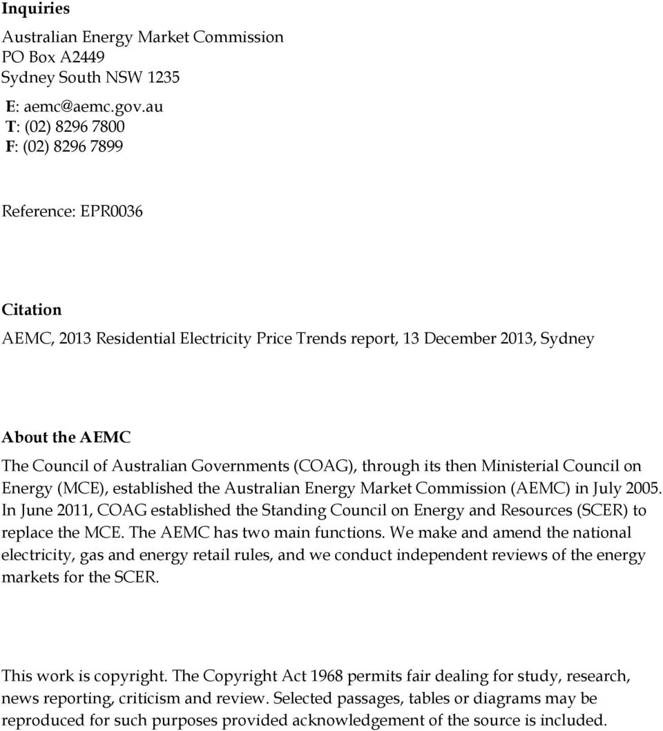 Governments (COAG), through its then Ministerial Council on Energy (MCE), established the Australian Energy Market Commission (AEMC) in July 2005.