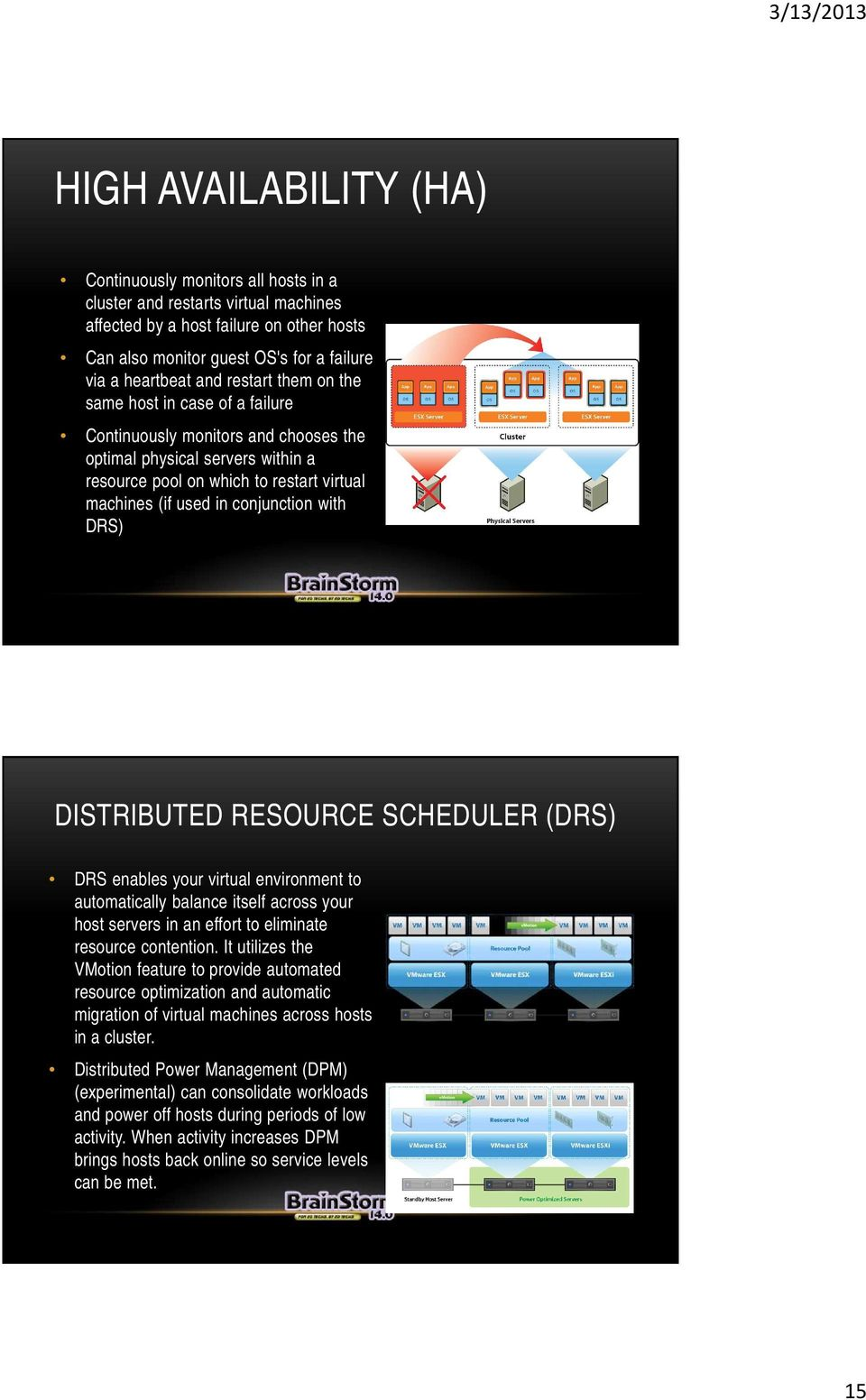 conjunction with DRS) DISTRIBUTED RESOURCE SCHEDULER (DRS) DRS enables your virtual environment to automatically balance itself across your host servers in an effort to eliminate resource contention.