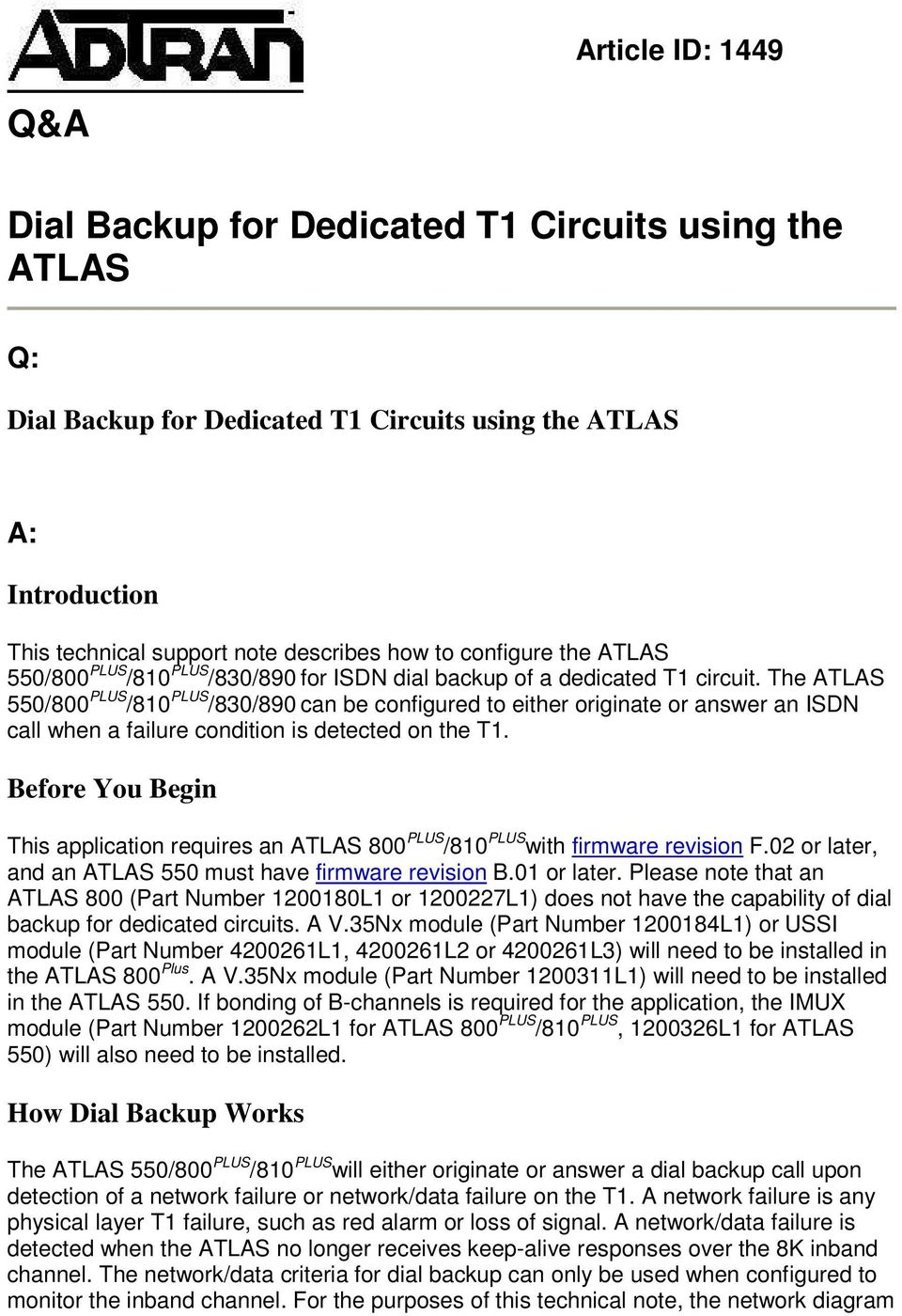 The ATLAS 550/800 PLUS /810 PLUS /830/890 can be cnfigured t either riginate r answer an ISDN call when a failure cnditin is detected n the T1.