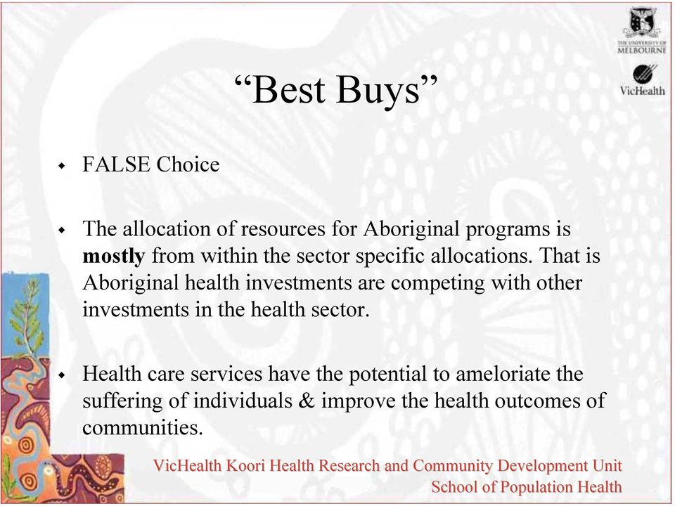 That is Aboriginal health investments are competing with other investments in the
