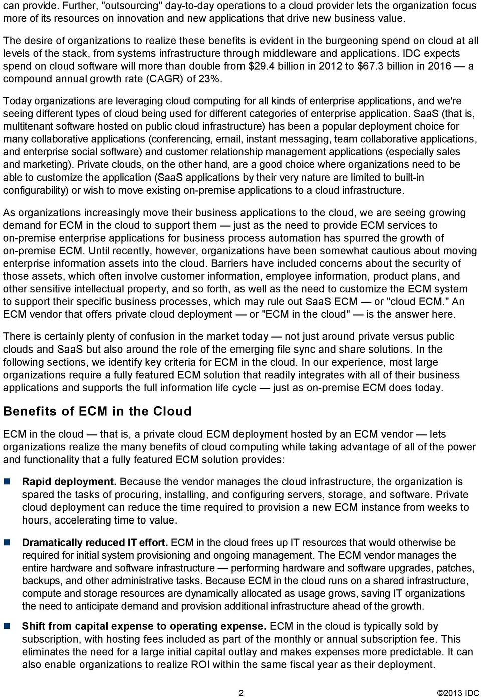 IDC expects spend on cloud software will more than double from $29.4 billion in 2012 to $67.3 billion in 2016 a compound annual growth rate (CAGR) of 23%.