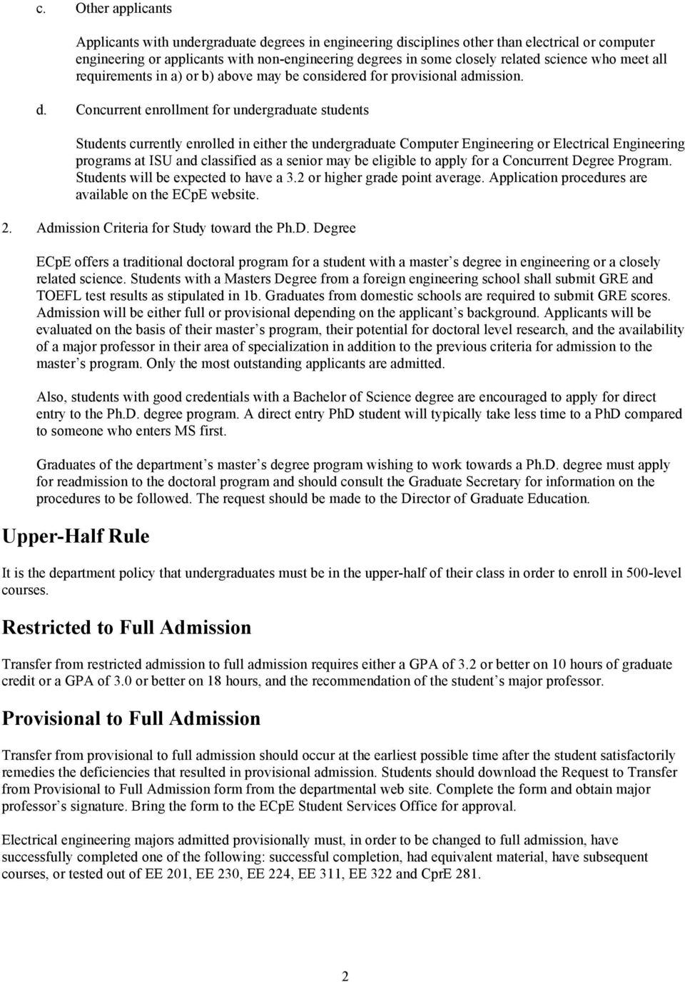 Concurrent enrollment for undergraduate students Students currently enrolled in either the undergraduate Computer Engineering or Electrical Engineering programs at ISU and classified as a senior may