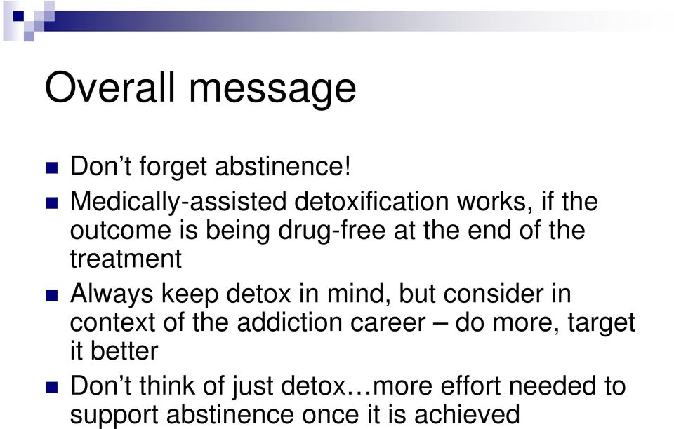 end of the treatment Always keep detox in mind, but consider in context of the
