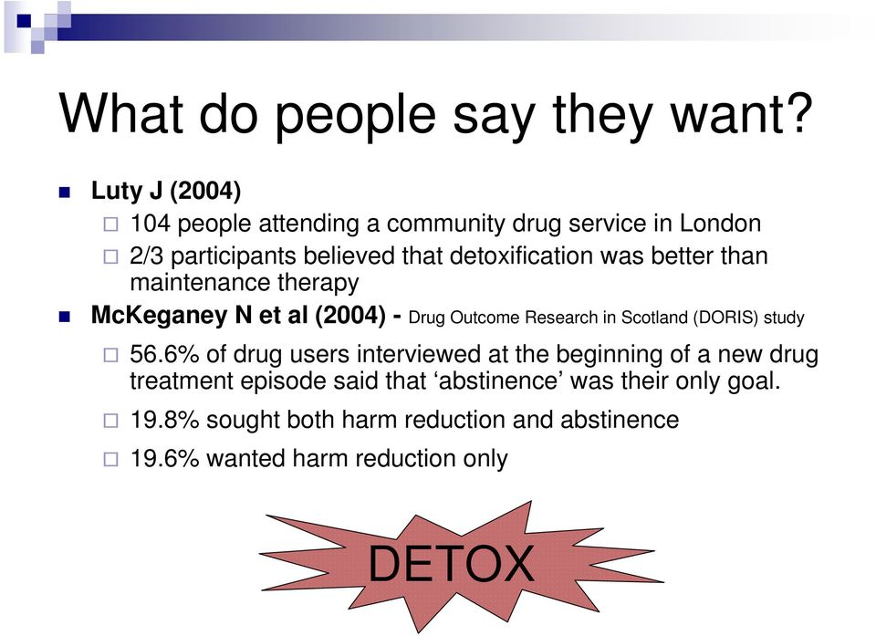 was better than maintenance therapy McKeganey N et al (2004) - Drug Outcome Research in Scotland (DORIS) study 56.