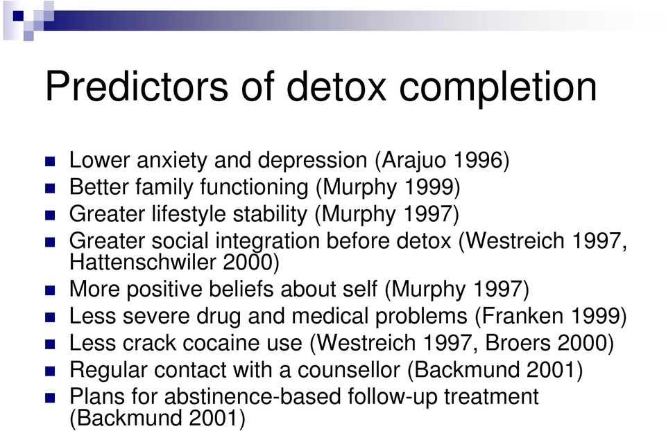 positive beliefs about self (Murphy 1997) Less severe drug and medical problems (Franken 1999) Less crack cocaine use