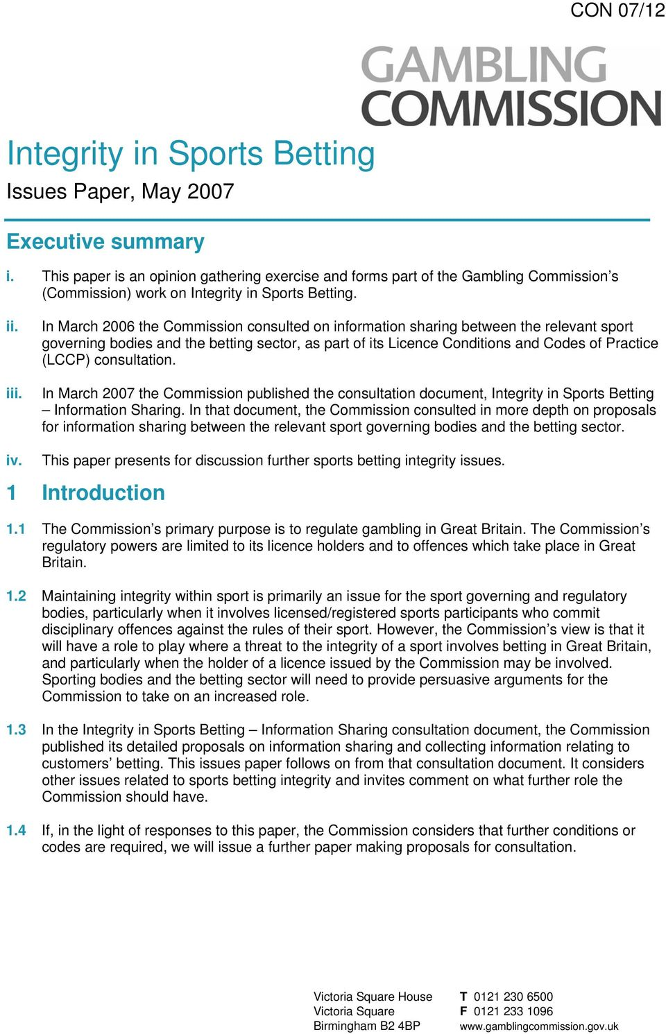 In March 2006 the Commission consulted on information sharing between the relevant sport governing bodies and the betting sector, as part of its Licence Conditions and Codes of Practice (LCCP)