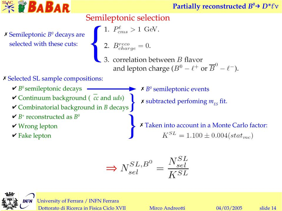 decays B+ reconstructed as B Wrong lepton Fake lepton } } B semileptonic events subtracted perfoming mes