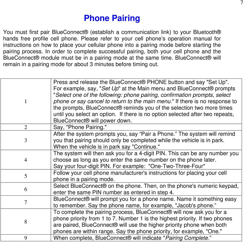 In order to complete successful pairing, both your cell phone and the BlueConnect module must be in a pairing mode at the same time.