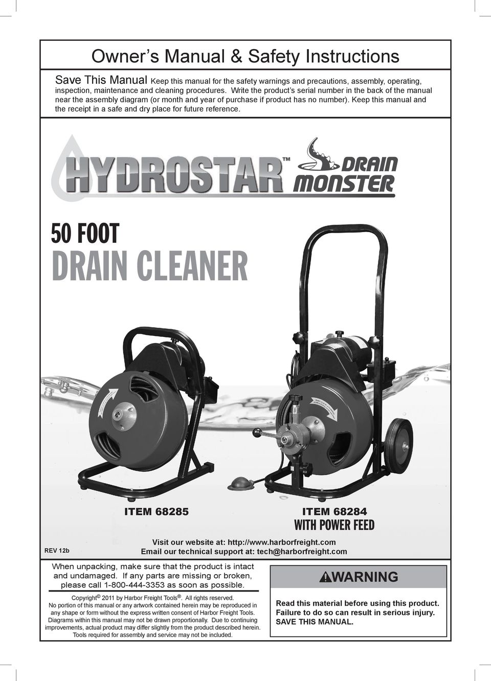 Keep this manual and the receipt in a safe and dry place for future reference. 50 FOOT DRAIN CLEANER REV 12b ITEM 68285 ITEM 68284 WITH POWER FEED Visit our website at: http://www.harborfreight.