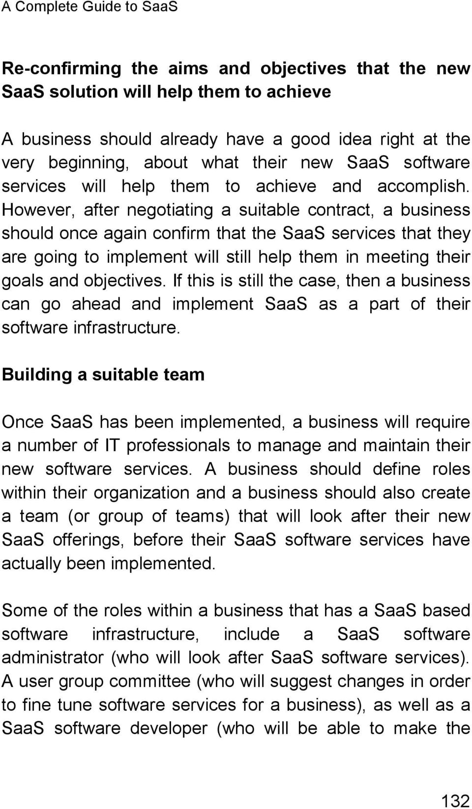However, after negotiating a suitable contract, a business should once again confirm that the SaaS services that they are going to implement will still help them in meeting their goals and objectives.