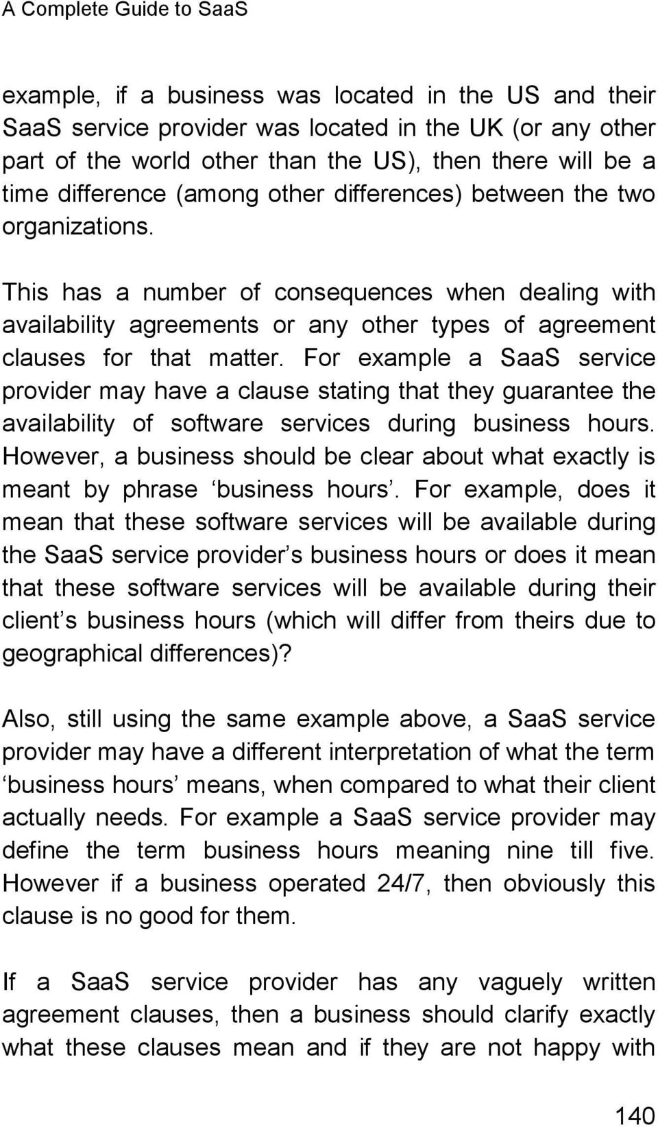 For example a SaaS service provider may have a clause stating that they guarantee the availability of software services during business hours.