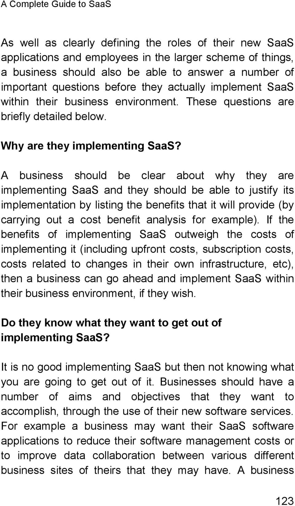 A business should be clear about why they are implementing SaaS and they should be able to justify its implementation by listing the benefits that it will provide (by carrying out a cost benefit