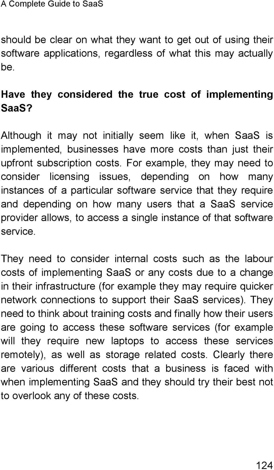 For example, they may need to consider licensing issues, depending on how many instances of a particular software service that they require and depending on how many users that a SaaS service