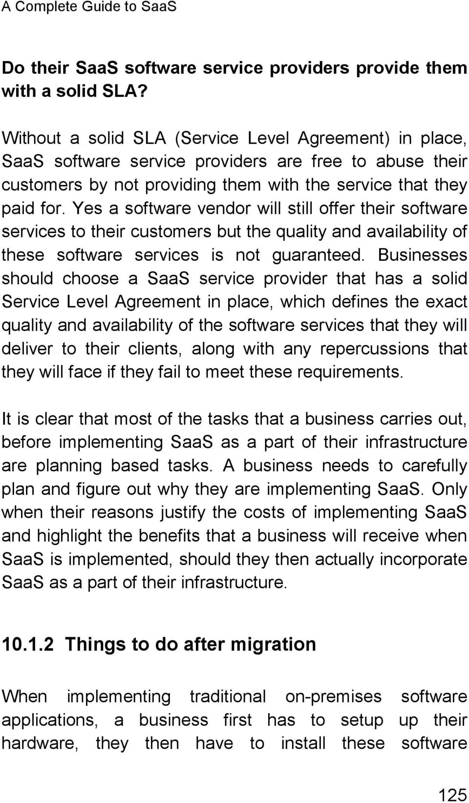 Yes a software vendor will still offer their software services to their customers but the quality and availability of these software services is not guaranteed.