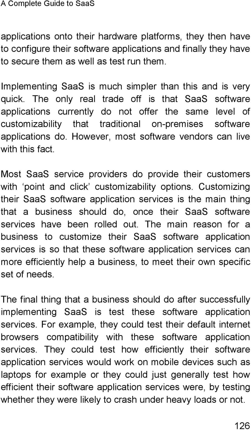 The only real trade off is that SaaS software applications currently do not offer the same level of customizability that traditional on-premises software applications do.