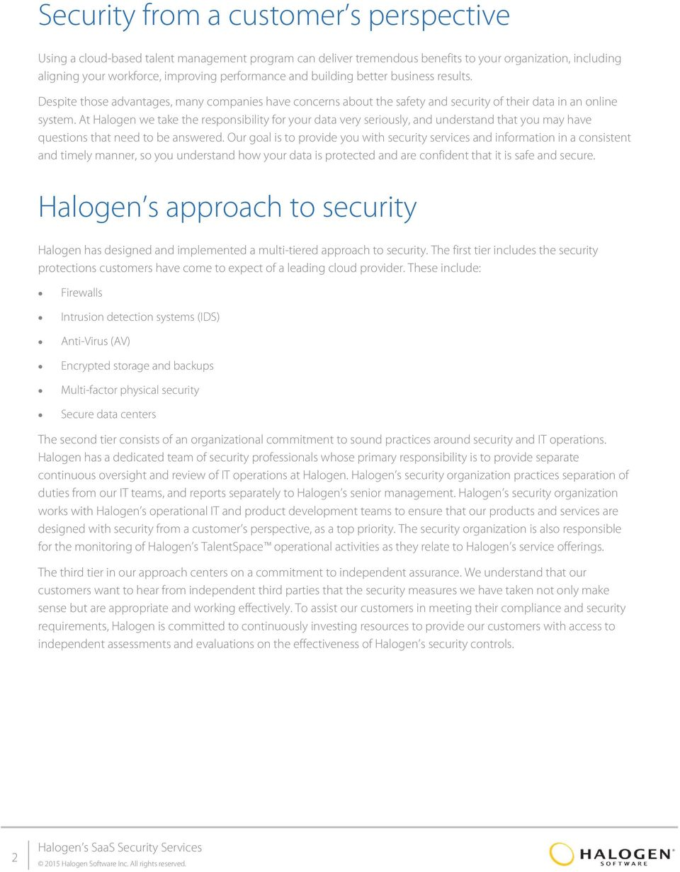 At Halogen we take the responsibility for your data very seriously, and understand that you may have questions that need to be answered.